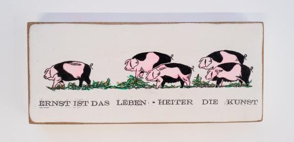 Kati Elm: ERNST IST DAS LEBEN. HEITER DIE KUNST (Schweine)