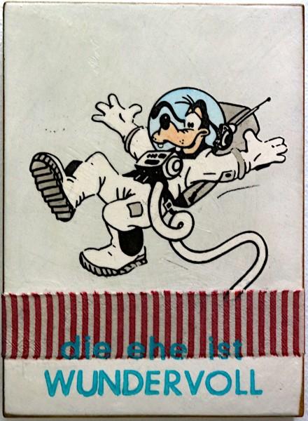 Jan M. Petersen: DIE EHE IST WUNDERVOLL (Goofy als Astronaut) | Schrift blau