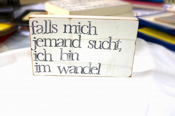 Indra Ohlemutz: falls mich jemand sucht, ich bin im wandel (25 x 15 cm)