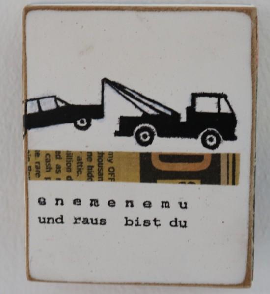 Kati Elm | enemenemu und raus bist du (Abschleppwagen) (Mini)